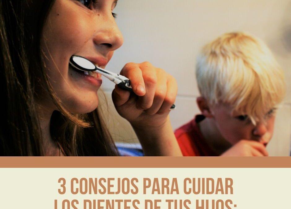 3 Consejos para cuidar los dientes de tus hijos