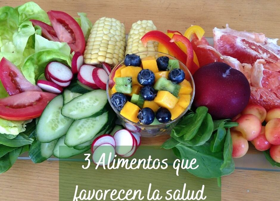 3 Alimentos que favorecen la salud
